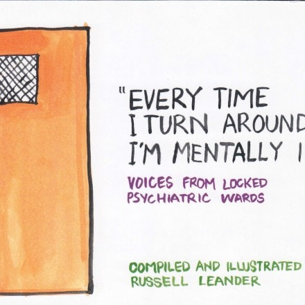 """""""Every Time I Turn Around I'm Mentally Ill"""" Voices from Locked Psychiatric Wards"""