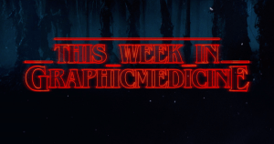 This Week in Graphic Medicine in a Stranger Things Stylized Font