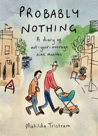 Probably Nothing: A Diary of Not Your Average Nine Months